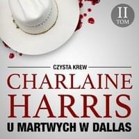 Harris Charlaine - Czysta krew 2. U martwych w Dallas [Audiobook PL]