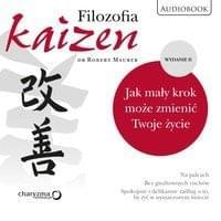 Maurer Robert - Filozofia Kaizen - Jak mały krok może zmienić Twoje życie - wydanie II  [Audiobook PL]