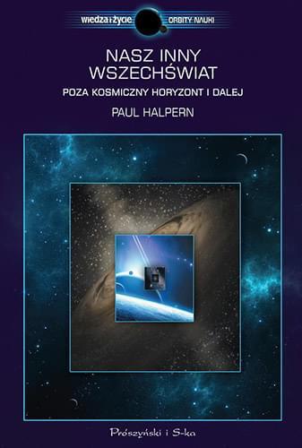 Nasz inny Wszechświat. Poza kosmiczny horyzont i dalej - Paul Halpern